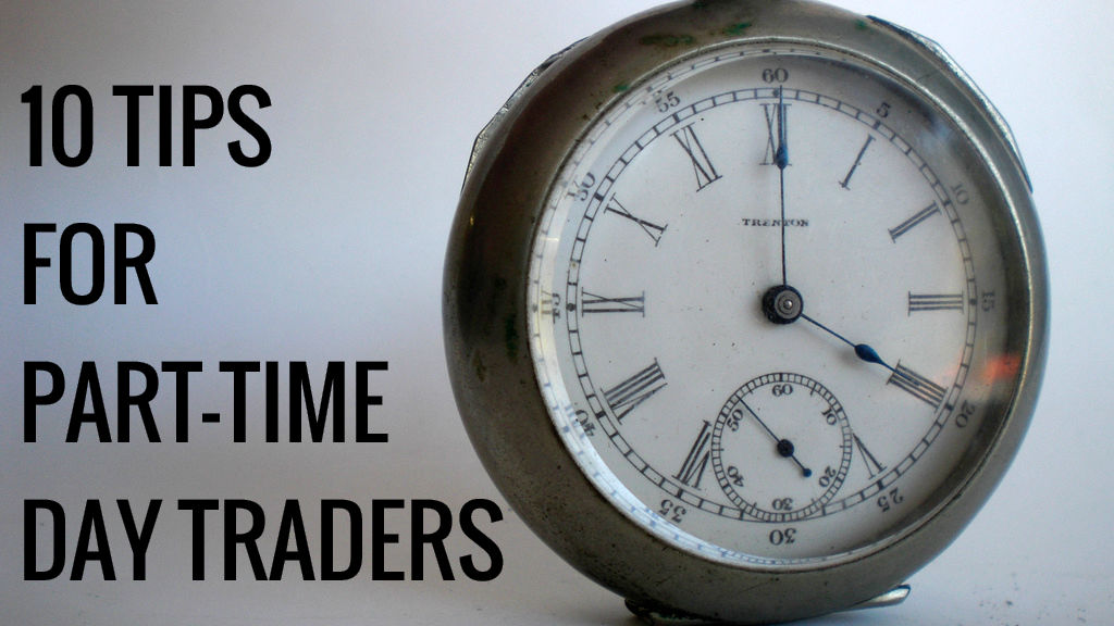 10 Tips for Part-time Day Traders