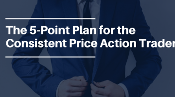 A 5-Point Plan for Price Action Traders Who Want Consistent Results