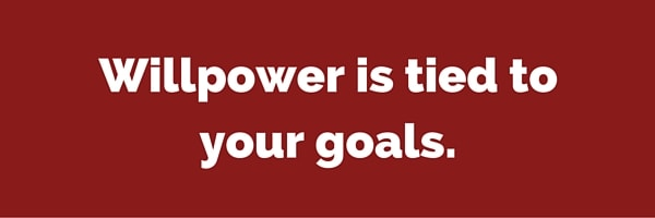 Willpower is tied to your goals