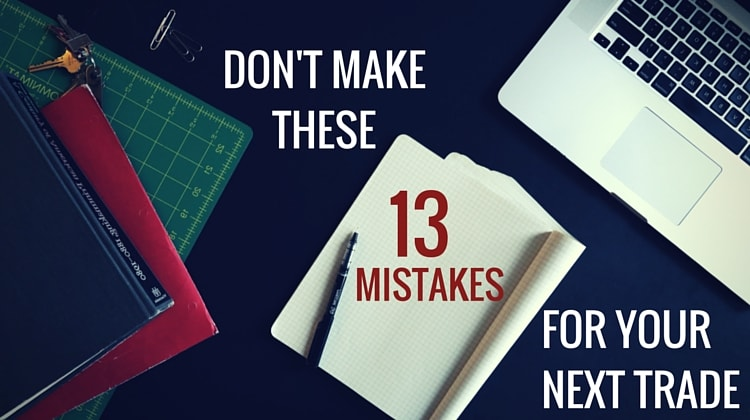 Dont Make These 13 Mistakes For Your Next Trade
