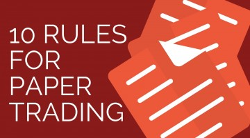 Don't Start Paper Trading Unless You Follow These 10 Rules