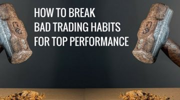 How To Break Bad Trading Habits For Top Performance