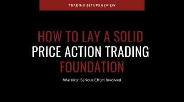 How To Lay A Solid Foundation For Price Action Trading